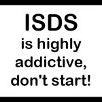 Warning sign: ISDS is highly addictive, don't start!